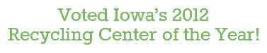 Voted Iowa's 2012 Recycling Center of the Year!